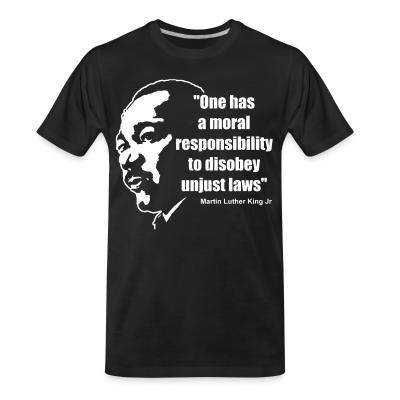 T-shirt organique One has a moral responsibility to disobey unjust laws (Martin Luther King Jr)