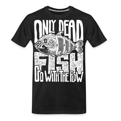 T-shirt organique Only dead fish go with the flow