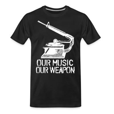 T-shirt organique Our music - our wepon