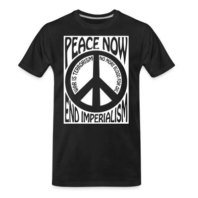 T-shirt organique Peace now end imperialism - war is terrorism, no more blood for oil