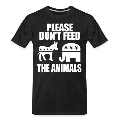 T-shirt organique Please don't feed the animals (democrats & republicans)