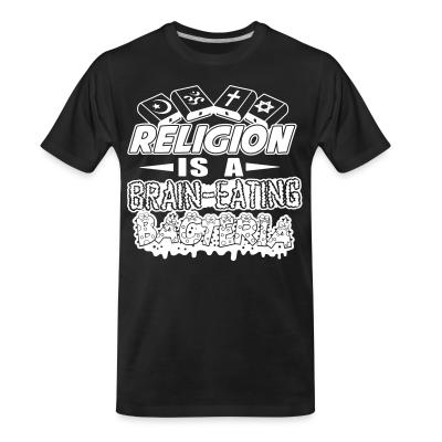T-shirt organique Religion is a brain-eating bacteria