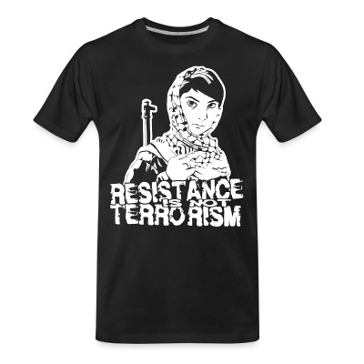 T-shirt organique Resistance is not terrorism