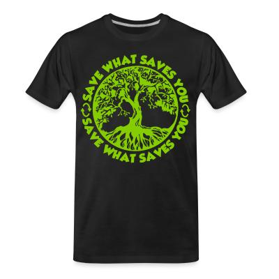 T-shirt organique Save what saves you