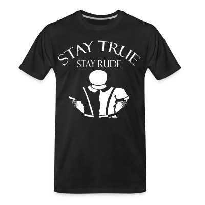 T-shirt organique Stay true stay rude