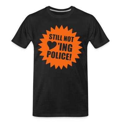 T-shirt organique Still not loving police