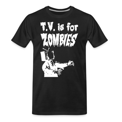 T-shirt organique T.V. is for zombies