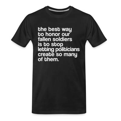 T-shirt organique The best way to honor our fallen soldiers is to stop letting politicians create so many of them