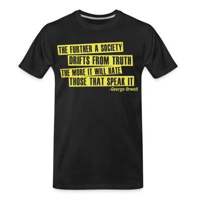 T-shirt organique The further a society drifts from truth the more it will hate those that speak it  (George Orwell)