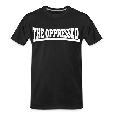 T-shirt organique The Oppressed