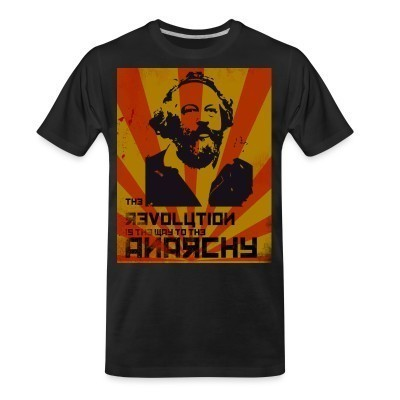 T-shirt organique The revolution is the way to the anarchy (Bakunin)