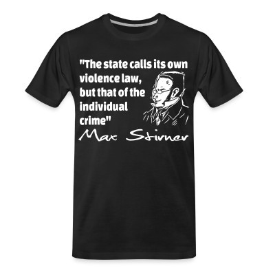 T-shirt organique The state calls its own violence law, but that of the individual crime (Max Stirner)