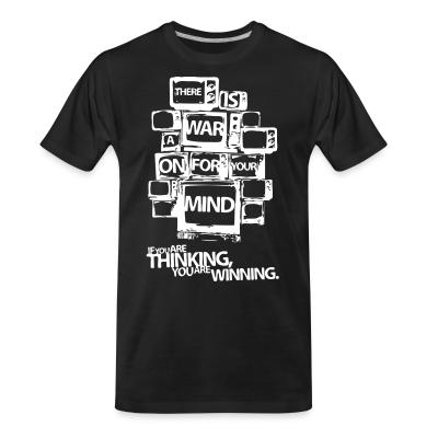T-shirt organique There is a war on for your mind. If you are thinking you are winning.