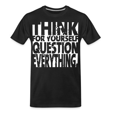 T-shirt organique Think for yourself question everything