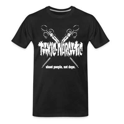 T-shirt organique Toxic Narcotic - Shoot people, not dope