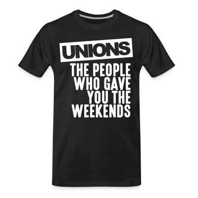 T-shirt organique Unions - the people who gave you the weekends