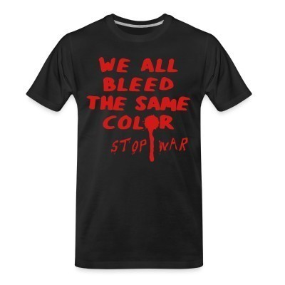 T-shirt organique We all bleed the same color - stop war