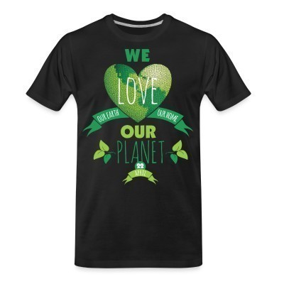 T-shirt organique We love our earth our home our planet
