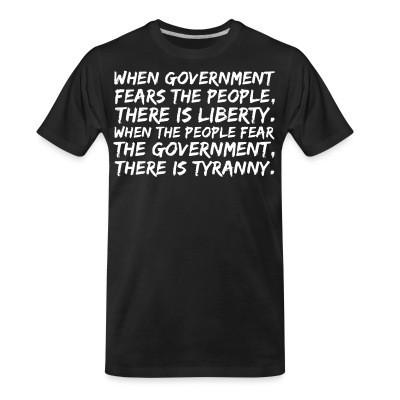 T-shirt organique When government fears the people, there is liberty. When the people fear the government, there is tyranny