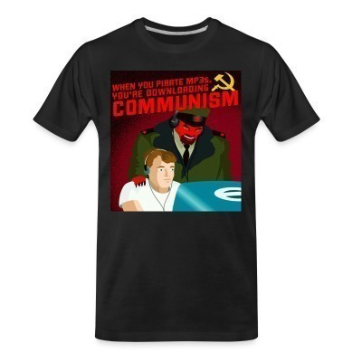T-shirt organique When you pirate MP3s, you're downloading communism