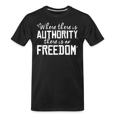 T-shirt organique Where there is authority there is no freedom