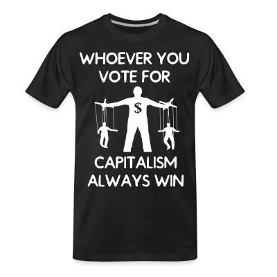 T-shirt organique Whoever you vote for, capitalism always win