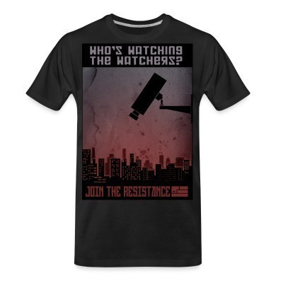 T-shirt organique Who's watching the watchers? Join the resistance