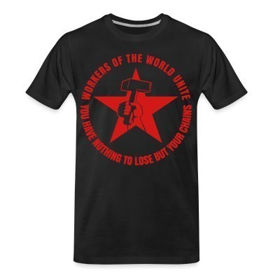 T-shirt organique Workers of the world unite - You have nothing to lose but your chains