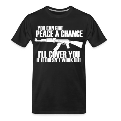 T-shirt organique You can give peace a chance, i'll cover you if it doesn't work out