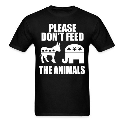 T-shirt Please don't feed the animals (democrats & republicans)