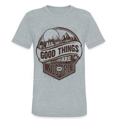 Produit local All good things are wild and free