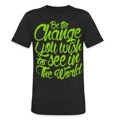 Produit local Be the change you wish to see in the world