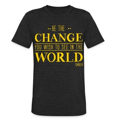 Produit local Be the CHANGE you wish to see in the WORLD (Gandhi)