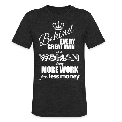 Produit local Behind every great man is a woman doing more work for less money