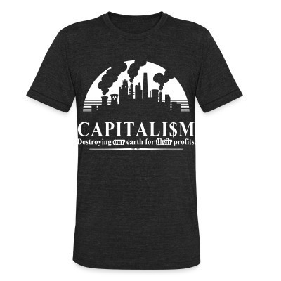 Produit local Capitalism: destroying our earth for their profits