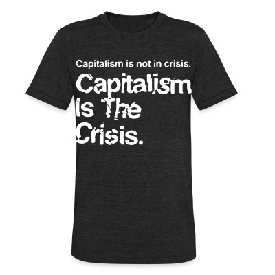 Produit local Capitalism is not in crisis. Capitalism is the crisis.