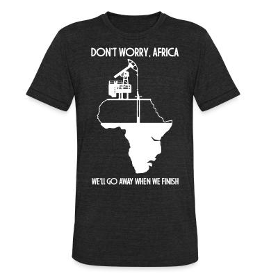 Produit local Don't worry, Africa - we'll go away when we finish