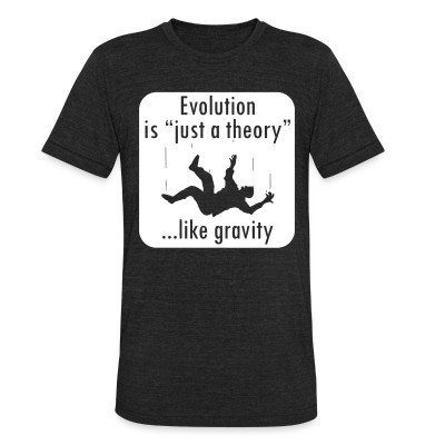 Produit local Evolution is ''just a theory'' ...like gravity