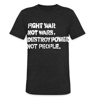 Produit local Fight war not wars, destroy power not people.