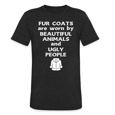 Fur coats are worn by beautiful animals and ugly people