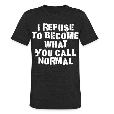Produit local I refuse to become what you call normal