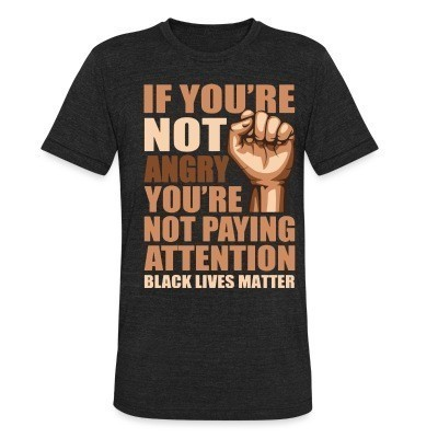 Produit local if you're not angry you're not paying attention - black lives matter