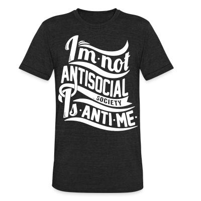 Produit local I'm not antisocial, society is anti-me