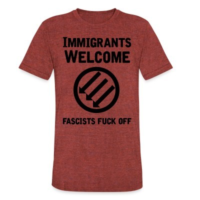 Produit local Immigrants welcome / fascists fuck off