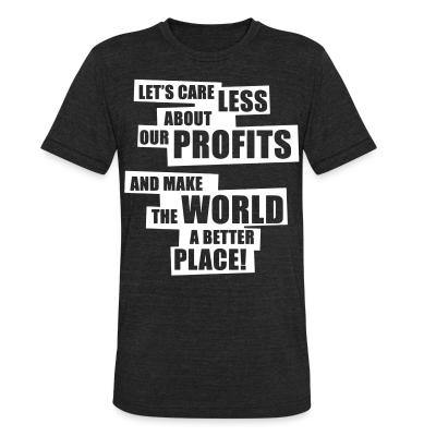 Produit local Let's care less about our profits and make the world a better place!