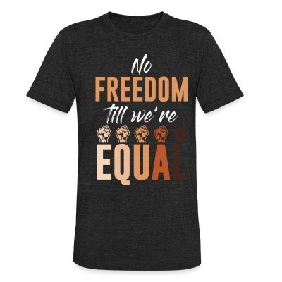 Produit local No freedom till we're equal