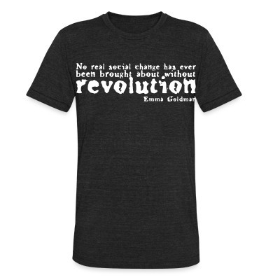 Produit local No real social change has ever been brought about without revolution (Emma Goldman)