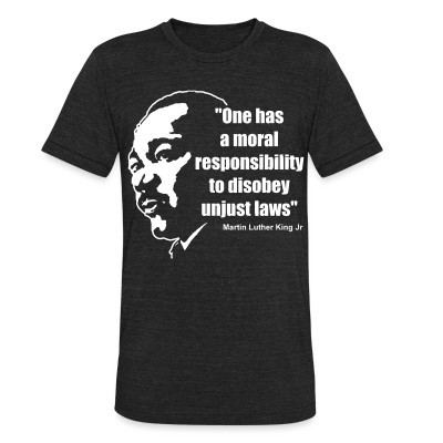 Produit local One has a moral responsibility to disobey unjust laws (Martin Luther King Jr)