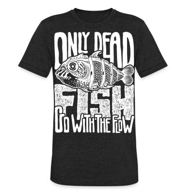 Produit local Only dead fish go with the flow