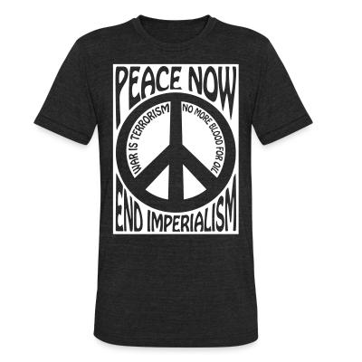 Produit local Peace now end imperialism - war is terrorism, no more blood for oil